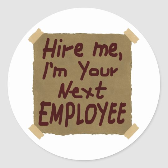Hire Me, I'm Your Next Employee Classic Round Sticker