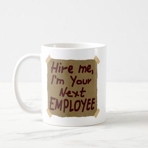 Hire Me, I'm Your Next Employee Mug