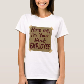 Hire Me, I'm Your Next Employee T-Shirt