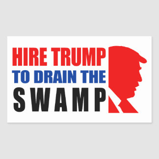 Hire Trump To Drain The Swamp! Rectangular Sticker