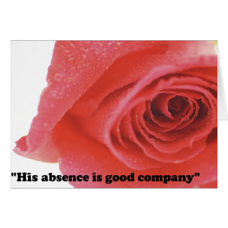 His absence is good company card