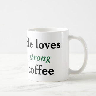 His and Hers: He Loves Strong Coffee Mug