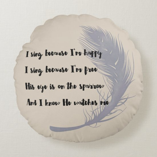 His Eye Is on the Sparrow Hymn Quote Round Pillow