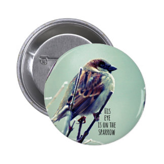HIs eye is on the Sparrow Pinback Button