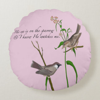 His Eye is on the Sparrow Round Pillow