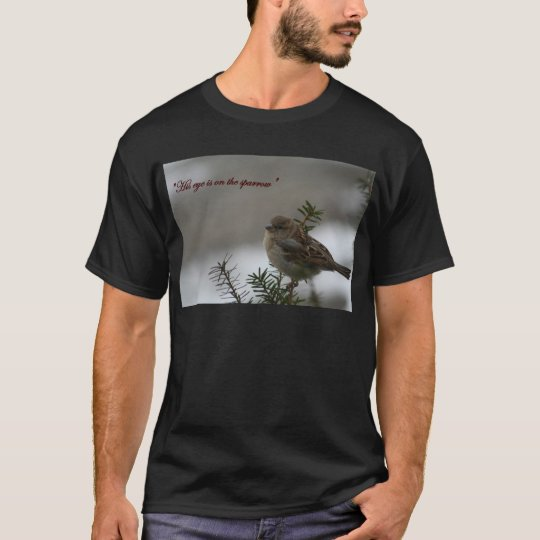 """""""His eye is on the sparrow"""" T-Shirt"""