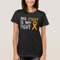 His Fight Is My Fight Appendix Cancer  Awareness T-Shirt