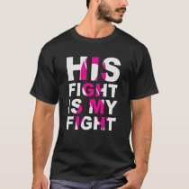 His Fight is My Fight Thyroid Cancer t-shirt