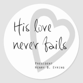 his love never fails henry b eyring lds quote classic round sticker