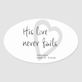 his love never fails henry b eyring lds quote oval sticker