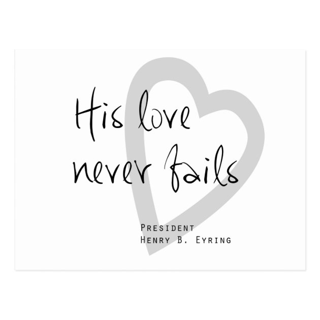 His Love Never Fails Henry B Eyring Lds Quote Postcard | Zazzle.com