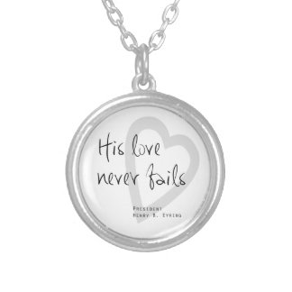 his love never fails henry b eyring lds quote silver plated necklace