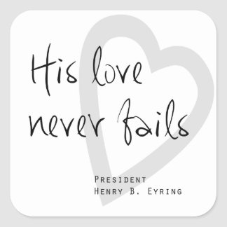 his love never fails henry b eyring lds quote square sticker