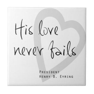 his love never fails henry b eyring lds quote tile
