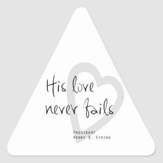 his love never fails henry b eyring lds quote triangle sticker