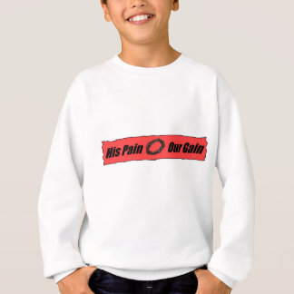 His pain is our gain sweatshirt