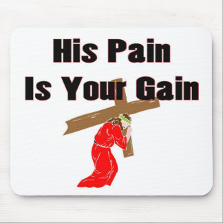 His pain is your gain christian gift item mouse pad