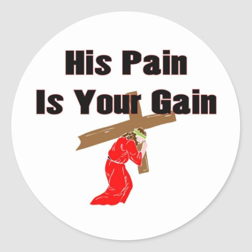His pain is your gain christian gift item classic round sticker
