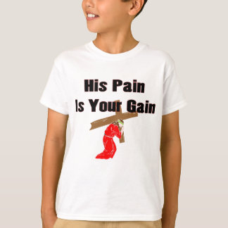 His pain is your gain christian gift item T-Shirt
