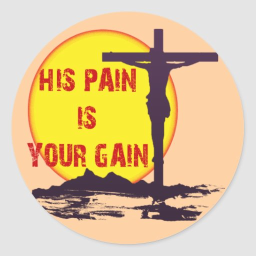 HIS PAIN IS YOUR GAIN CLASSIC ROUND STICKER