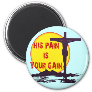 HIS PAIN IS YOUR GAIN FRIDGE MAGNETS