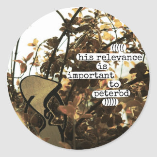 his relevance is important to peterbd classic round sticker