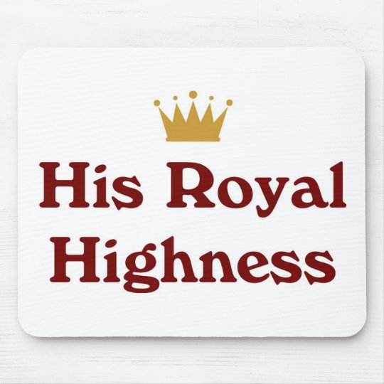 His Royal Highness Mouse Pad