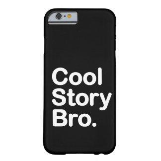 Historia fresca Bro. caso del iPhone 6 Funda Para iPhone 6 Barely There