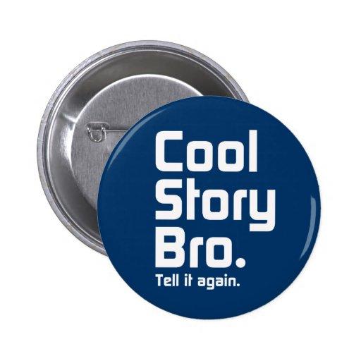Historia fresca Bro. Dígalo otra vez. 5 Pin Redondo 5 Cm