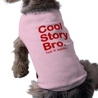 Historia fresca Bro. Dígalo otra vez. Acaricie la  Playera Sin Mangas Para Perro