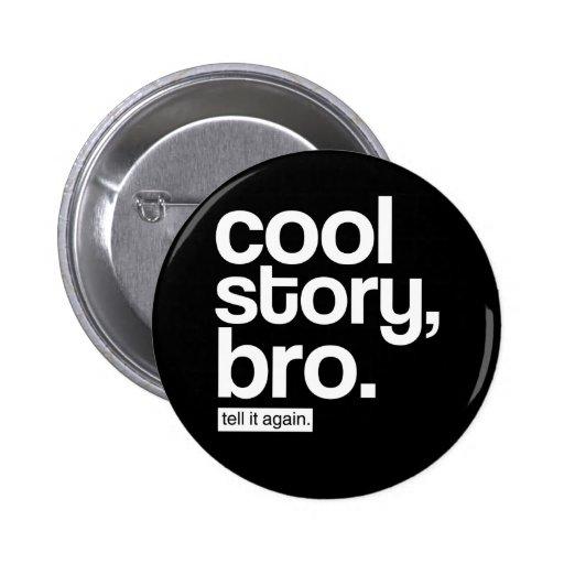 Historia fresca, Bro. Dígalo otra vez. botón Pins