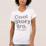 Historia fresca Bro. Dígalo otra vez Camisetas