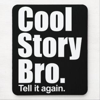 Historia fresca Bro. Dígalo otra vez. Mousepad