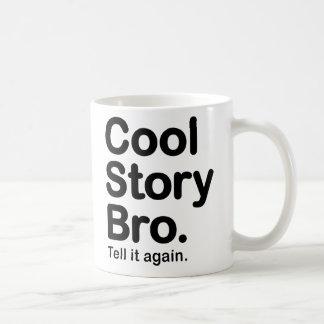 Historia fresca Bro. Dígalo otra vez. Taza
