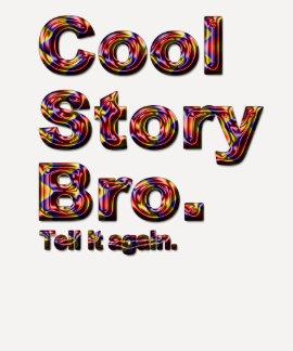 Historia fresca Bro. Dígalo otra vez. (tobe) Camiseta