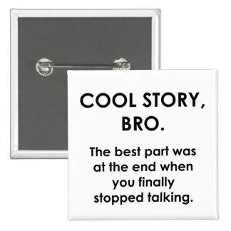 Historia fresca, Bro Pins