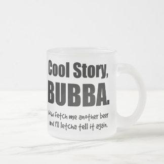 Historia fresca, Bubba Taza Cristal Mate