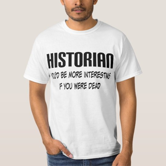 Historian Quote Funny Occupation Mens Tee Gift