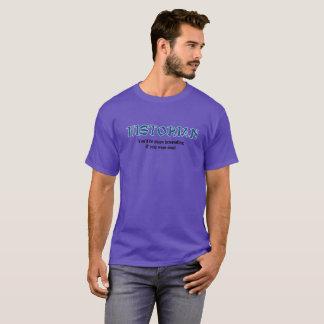 Historian: You'd Be More Interesting Dead T-Shirt