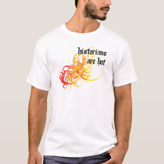Historians Are Hot T-Shirt