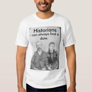 Historians - can always find a date. shirt