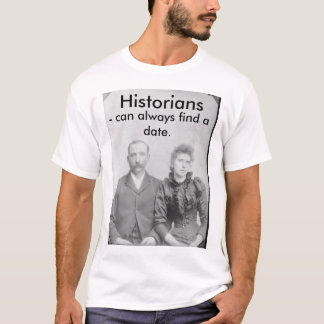 Historians - can always find a date. T-Shirt