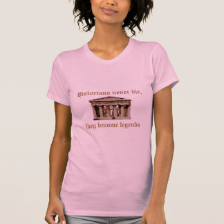 Historians never die, they become legends t-shirts