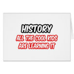 History...All The Cool Kids Are Learning It Greeting Card