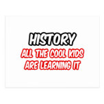 History...All The Cool Kids Are Learning It Post Card