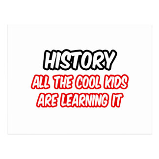 History...All The Cool Kids Are Learning It Postcard
