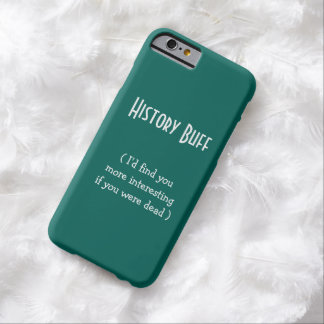 History Buff.. I'd find you..   Funny iPhone Case