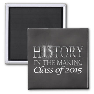 History in the Making, Class of 2015 Graduation 2 Inch Square Magnet