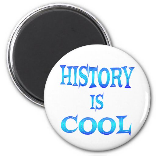 History is Cool 2 Inch Round Magnet