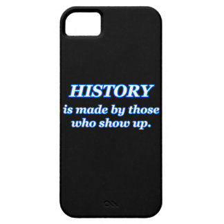 HISTORY IS MADE BY THOSE WHO SHOW UP iPhone SE/5/5s CASE